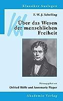 F. W. J. Schelling: Ueber Das Wesen Der Menschlichen Freiheit (Klassiker Auslegen)