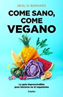 Come sano come vegano: La guía imprescindible para iniciarse en el veganismo / The Vegan Starter Kit : Everything You Need to Know About Plant-based Eating