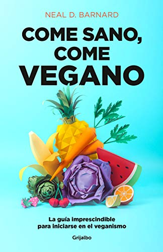 Come sano, come vegano: La guía imprescindible para iniciarse en el veganismo (Divulgación)