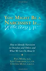 You Might Be a Narcissist If... - How to Identify Narcissism in Ourselves and Others and What We Can Do About It by Paul Meier (2010-01-01)