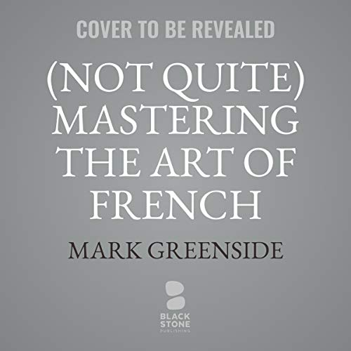 (Not Quite) Mastering the Art of French Living cover art