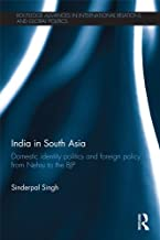 India in South Asia: Domestic Identity Politics and Foreign Policy from Nehru to the BJP (Routledge Advances in International Relations and Global Politics Book 108)