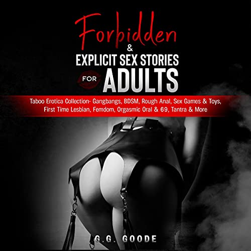 Forbidden & Explicit Sex Stories for Adults: Taboo Erotica Collection - Gangbangs, BDSM, Rough Anal,