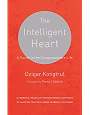 The Intelligent Heart: A Guide to the Compassionate Life (A Powerful Practice for Discov)