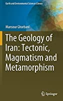 The Geology of Iran: Tectonic, Magmatism and Metamorphism (Earth and Environmental Sciences Library)