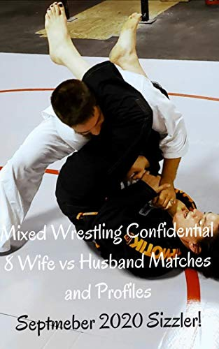 Mixed Wrestling Confidential. 8 Wife vs Husband Matches and Profile: September 2020 Sizzler! (English Edition)
