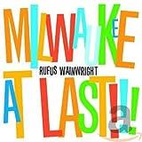 Songtexte von Rufus Wainwright - Milwaukee at Last!!!