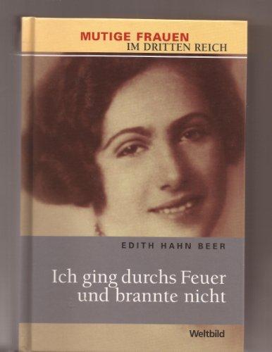 Ich ging durchs Feuer und brannte nicht. Edith Hahn Beer, Mutige Frauen im Dritten Reich Weltbild-Sammler-Editionen