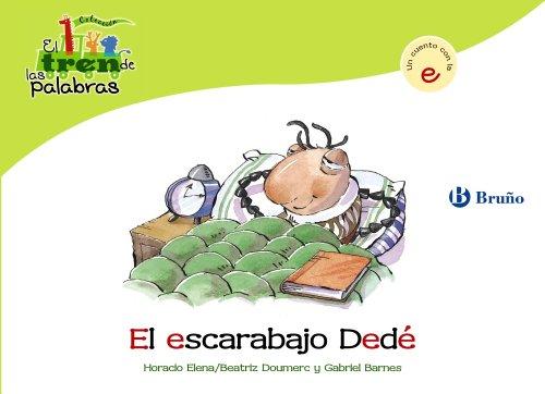 El escarabajo Dedé: Un cuento con la E (Castellano - A PARTIR DE 3 AÑOS - LIBROS DIDÁCTICOS - El tren de las palabras)