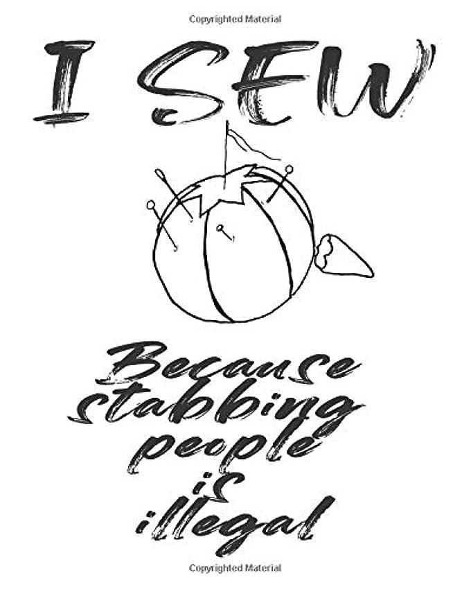 パートナーできた独立I sew. because stabbing people is illegal: Funny sewing gift 8x10 lined cover design. Seamstress notebook for yarn bombers or fabric addicts everywhere!