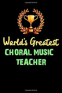 World`s Greatest CHORAL MUSIC TEACHER - Funny Gifts For CHORAL MUSIC TEACHER Notebook And Journal Gift Ideas: Lined Notebo...