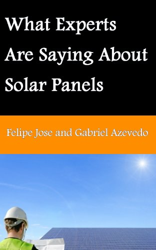What Experts Are Saying About Solar Panels (Solar Panels Guide for Homeowners Book 3) (English Edition)