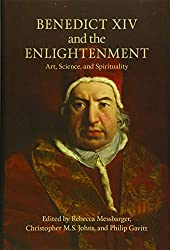 Benedict XIV and the Enlightenment: Art, Science, and Spirituality (Toronto Italian Studies)