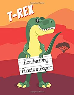 T-REX Handwriting Practice Paper: Dinosaur Gift for Kids : Learn ABC 123 Printing for Preschool or Kindergarten Ages 4-8
