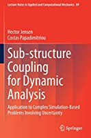 Sub-structure Coupling for Dynamic Analysis: Application to Complex Simulation-Based Problems Involving Uncertainty (Lecture Notes in Applied and Computational Mechanics, 89)
