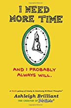 I Need More Time: And I Probably Always Will (Brilliant Thoughts)