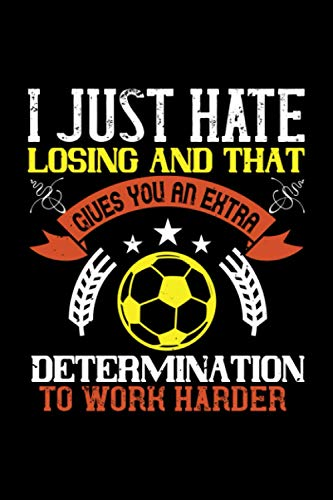 i just hate losing and that gives you an extra determination to work harder: Soccer Notebook 120 dot grid pages 6x9 great Soccer Gift