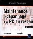 Maintenance et dépannage d'un PC en réseau - (4ème édition) de Sylvain GAUMÉ ( 13 février 2013 ) - Editions ENI; Édition 4e édition (13 février 2013) - 13/02/2013