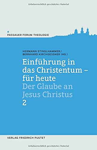 Einführung in das Christentum - für heute 2: Der Glaube an Jesus Christus (Passauer Forum Theologie)
