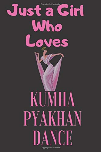 Just A Girl Who Loves Kumha Pyakhan  dance: Cute notebook & journal Gift for Dance Lovers, girls and women,girlfriend, wife,mother, Who Loves ... journal (6 x 9 )Soft Cover, Matte Finish