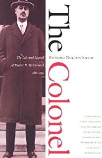 The Colonel: The Life and Legend of Robert R. McCormick, 1880-1955