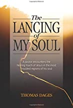 The Lancing of My Soul: A pastor encounter s the healing touch of Jesus in the most troubled regions of his soul