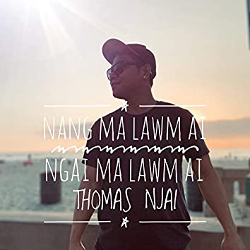 Nang Ma Lawm Ai Ngai Ma Lawm Ai (feat. Htoi Awng & Ji Nu Seng)