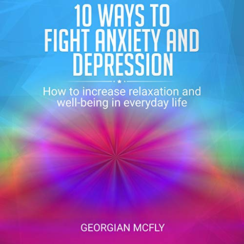 10 Ways to Fight Anxiety and Depression audiobook cover art