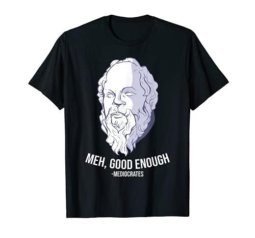 'Meh, good enough' - Mediocrates Meme gracioso Filosofía Camiseta