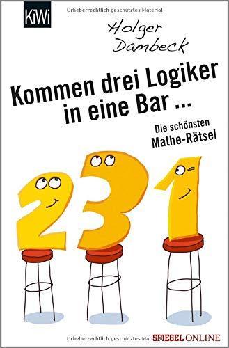 Kommen drei Logiker in eine Bar...: Die schönsten Mathe-Rätsel