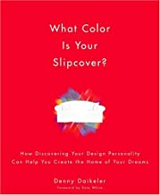 What Color Is Your Slipcover?: How Discovering Your Design Personality Can Help You Create the Home of Your Dreams