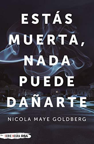 Estás muerta, nada puede dañarte (NOVELA POLICÍACA) de [Nicola Maye Goldberg, Juan Pascual Martínez Fernández]