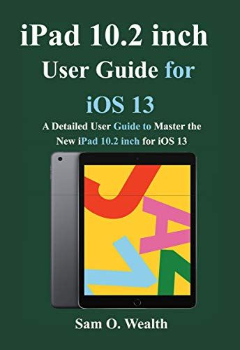 iPad 10.2 inch User Guide for iOS 13: A Detailed User Guide to Master the New iPad 10.2 inch for iOS 13 (English Edition)