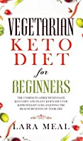 Vegetarian keto diet for beginners: The Complete guide with Vegan Keto Diet and Plant-Based Diet for Rapid Weight Loss, Enjoying the Health Benefits of Your Life