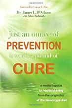 Just An Ounce of Prevention#Is Worth a Pound of Cure: A Modern Guide to Healthful Living from the Originator of the Blood-Type Diet