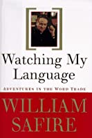 Watching My Language:: Adventures in the Word Trade