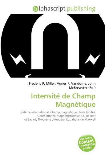 Intensité de Champ Magnétique: Système international, Champ magnétique, Tesla (unité), Gauss (unité), Magnétostatique, Loi de Biot et Savart, Théorème d'Ampère, Équations de Maxwell