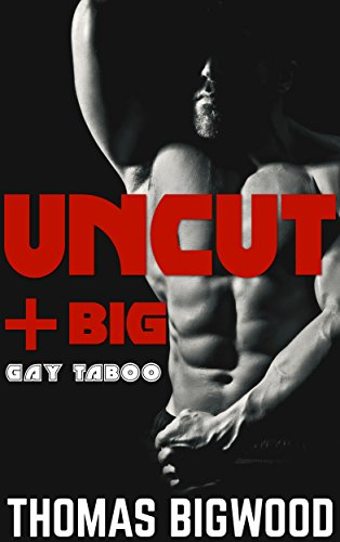 UNCUT & Big (A Gay Taboo Steamy Romance) (English Edition)