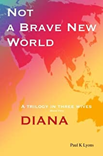Not a Brave New World - Diana: A trilogy in three wives