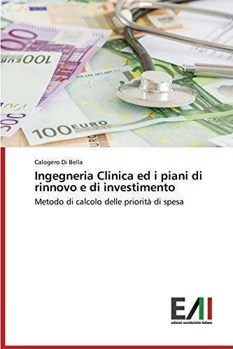 Ingegneria Clinica ed i piani di rinnovo e di investimento: Metodo di calcolo delle priorità di spesa