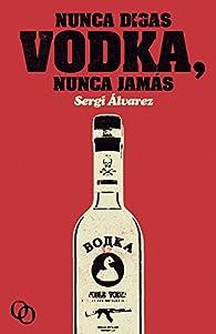 Nunca digas vodka, nunca jamás par Sergi Álvarez Calzada