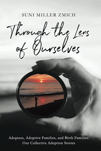 Compare Textbook Prices for Through the Lens of Ourselves: Adoptees, Adoptive Families, and Birth Families: Our Collective Adoption Stories  ISBN 9781736930809 by Zmich, Suni Miller