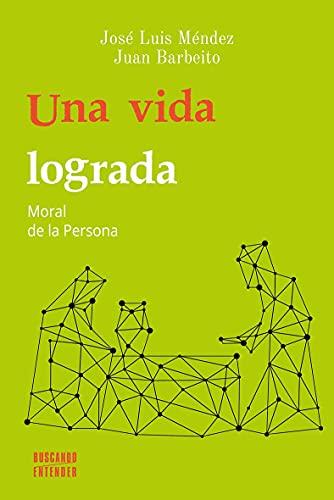 Una vida lograda. Moral De La Persona (Buscando entender nº 16)