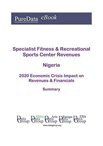 Specialist Fitness & Recreational Sports Center Revenues Nigeria Summary: 2020 Economic Crisis Impact on Revenues & Financials (English Edition)