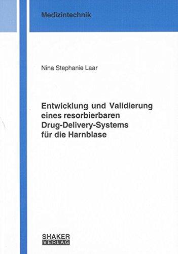 Entwicklung und Validierung eines resorbierbaren Drug-Delivery-Systems für die Harnblase (Berichte aus der Medizintechnik)