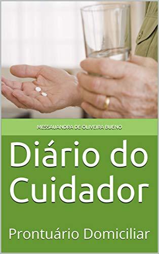 Diário do Cuidador: Prontuário Domiciliar (Portuguese Edition)