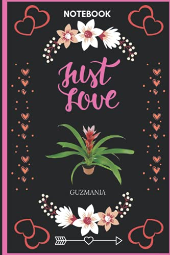 Notebook Just Love Guzmania: Guzmania Lover Blank Lined Notebook Funny Gifts Of Christmas Thanksgiving, Mother's Day For Cute Lover Women Boys And Kids.
