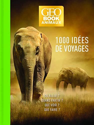 Geobook Animaux - 1000 idées de voyage - Edition collector