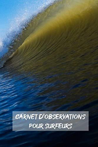 Carnet d'observations pour surfeurs: Carnet d'observations des conditions de surf | étudiez et comprenez le fonctionnement de votre spot de surf | ... Journal de conditions | carnet pour surf trip
