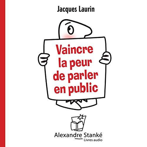 JACQUES LAURIN - VAINCRE LA PEUR DE PARLER EN PUBLIC  [MP3 128KBPS]